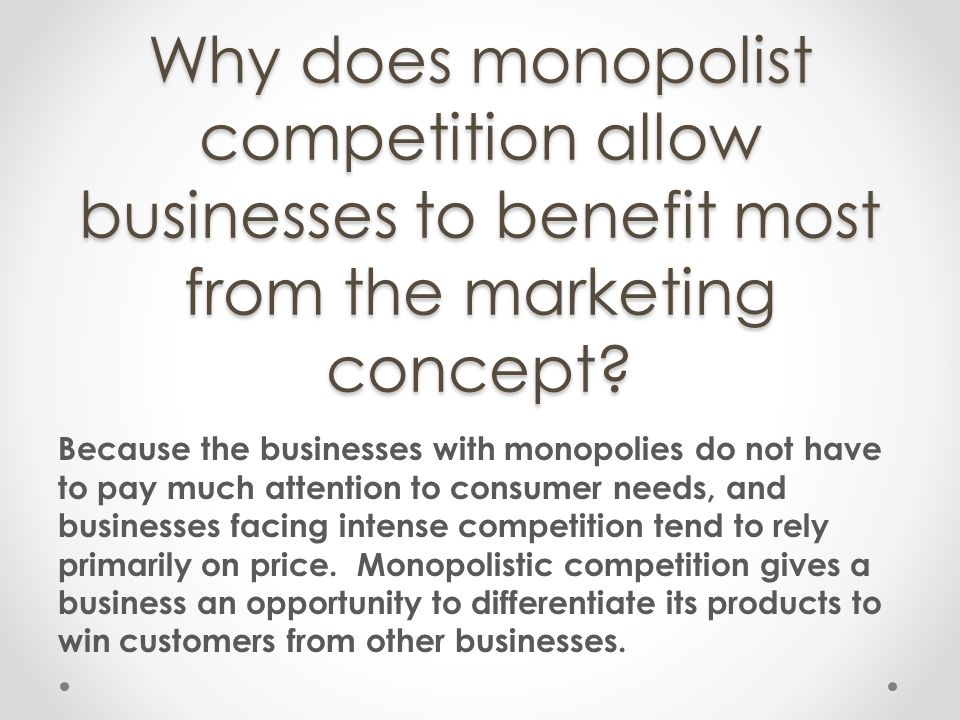 Why does monopolist competition allow businesses to benefit most from the marketing concept