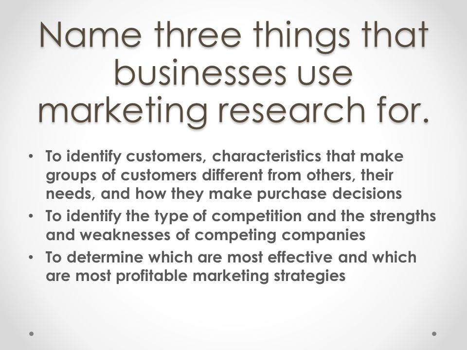 Name three things that businesses use marketing research for.