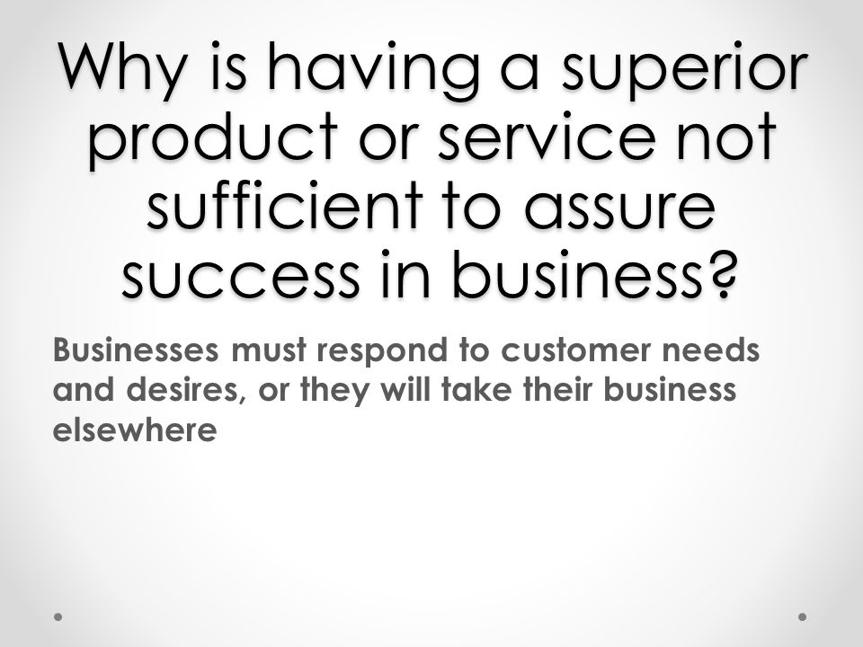 Why is having a superior product or service not sufficient to assure success in business