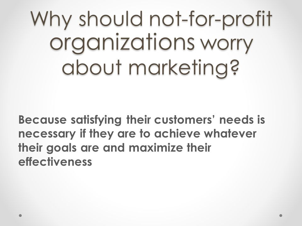 Why should not-for-profit organizations worry about marketing