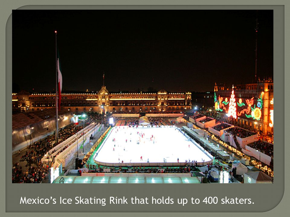 Mexico's Ice Skating Rink that holds up to 400 skaters.