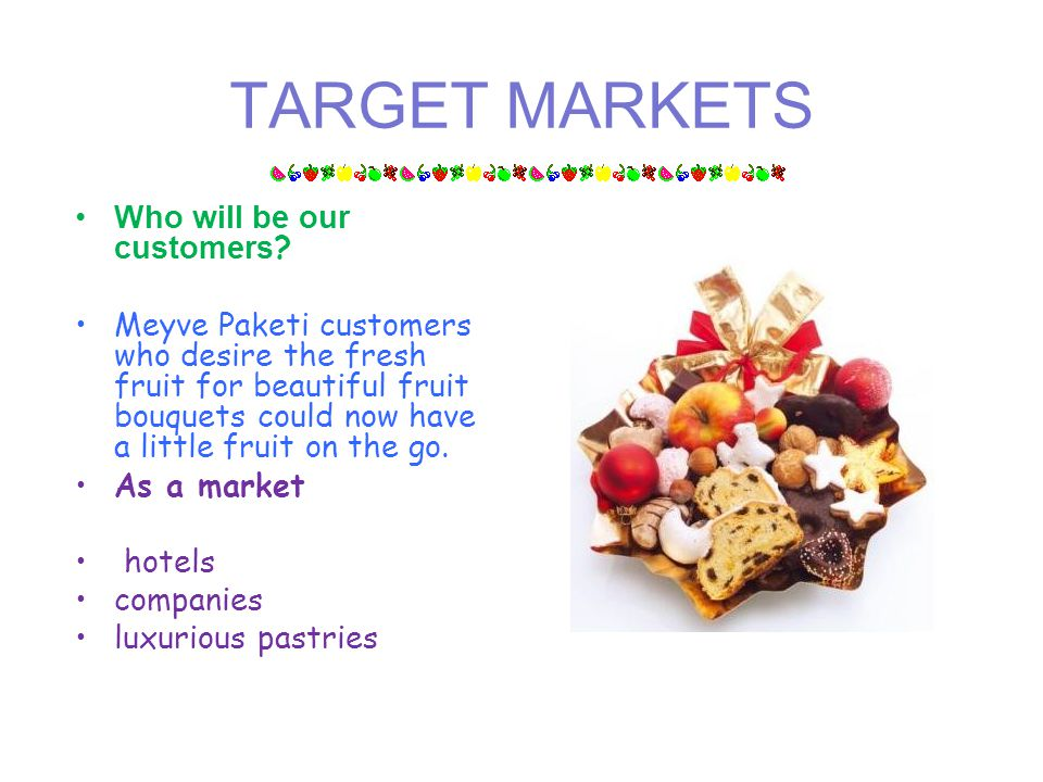 TARGET MARKETS Who will be our customers