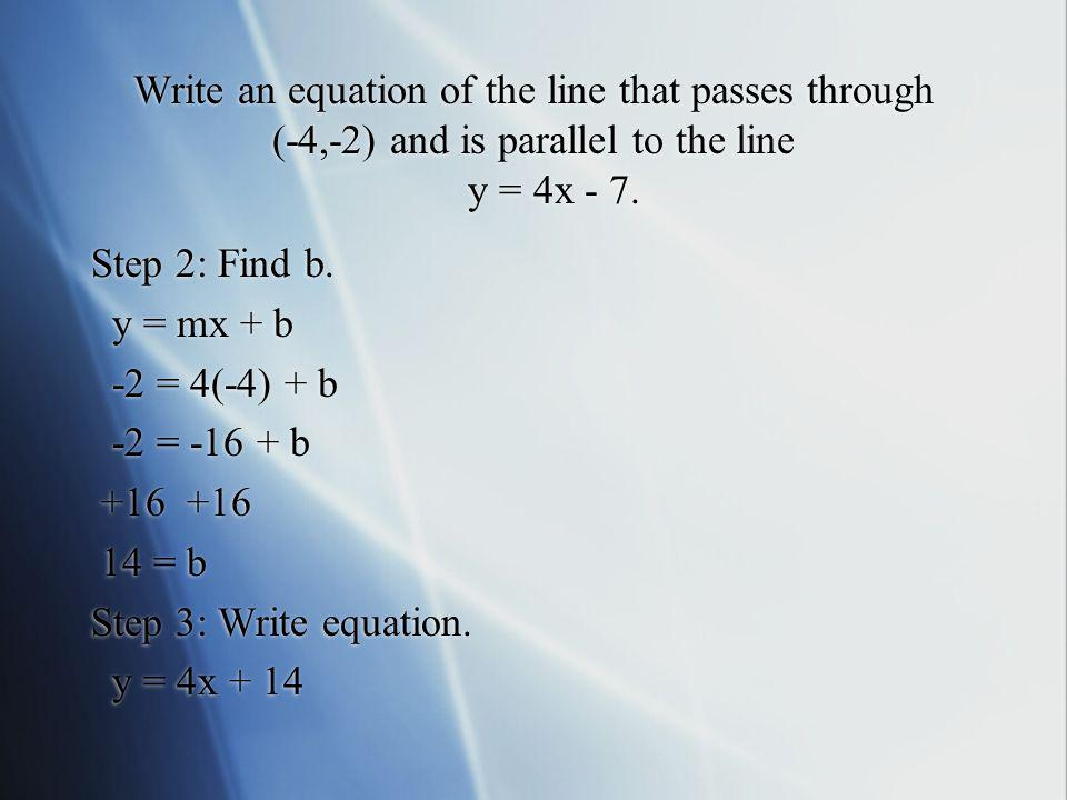 Write an equation of the line that passes through (-4,-2) and is parallel to the line y = 4x - 7.