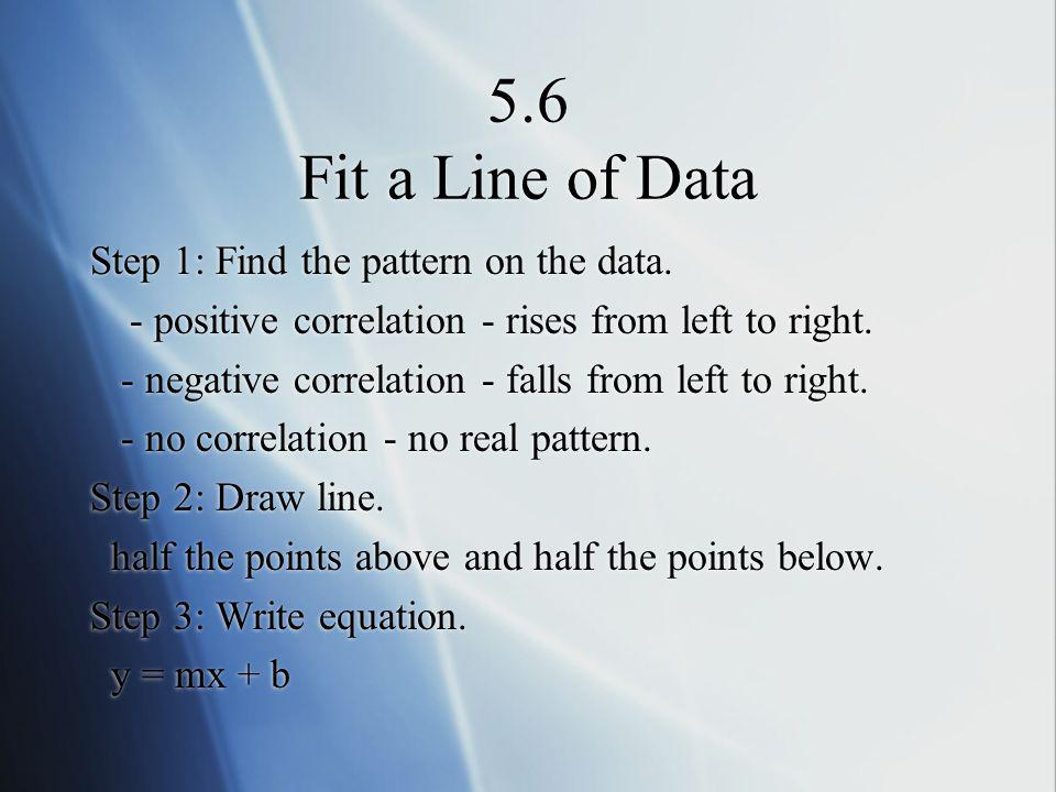 5.6 Fit a Line of Data Step 1: Find the pattern on the data.
