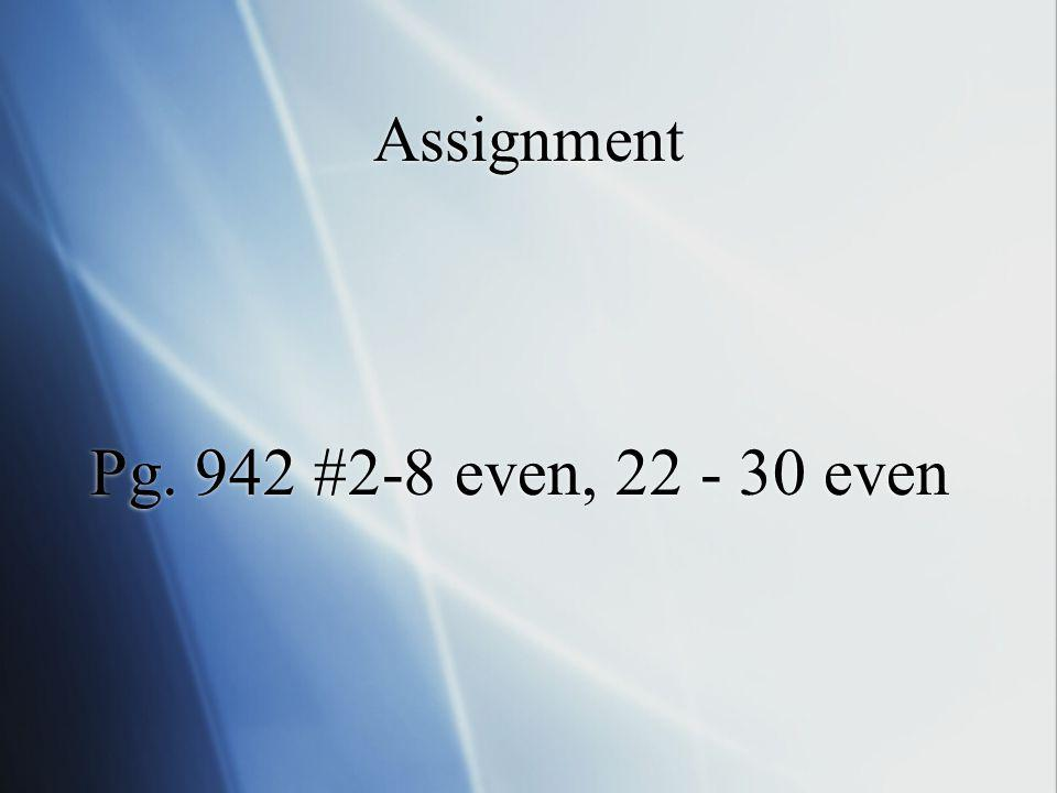 Assignment Pg. 942 #2-8 even, 22 - 30 even