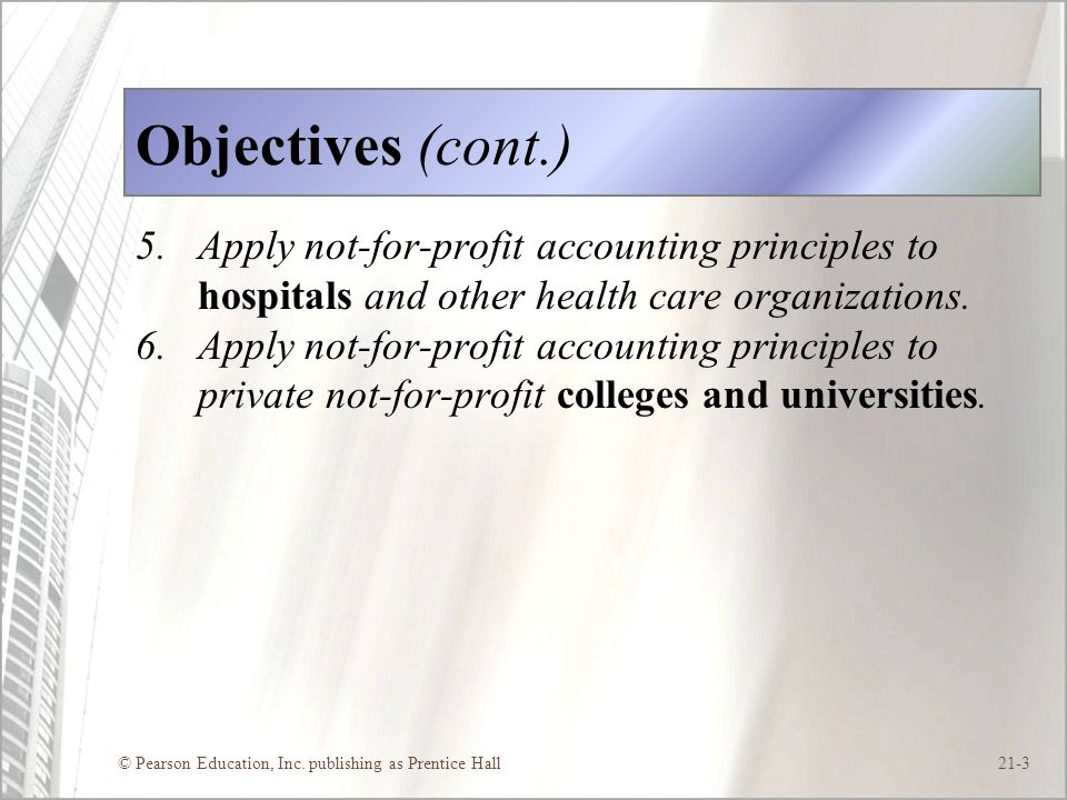 Objectives (cont.) Apply not-for-profit accounting principles to hospitals and other health care organizations.