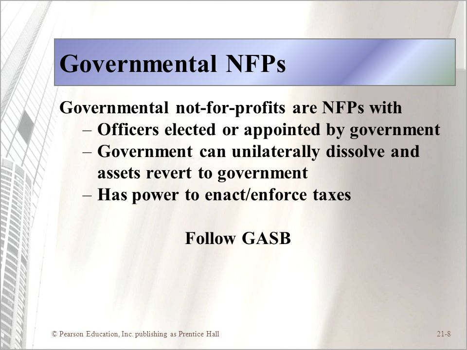 Governmental NFPs Governmental not-for-profits are NFPs with