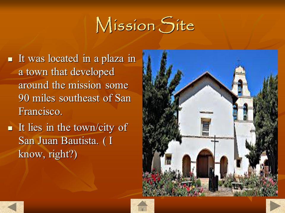 Mission Site It was located in a plaza in a town that developed around the mission some 90 miles southeast of San Francisco.