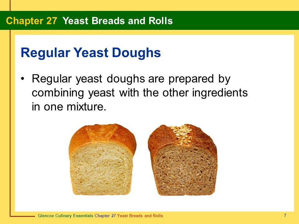 Regular Yeast DoughsRegular yeast doughs are prepared by combining yeast with the other ingredients in one mixture.
