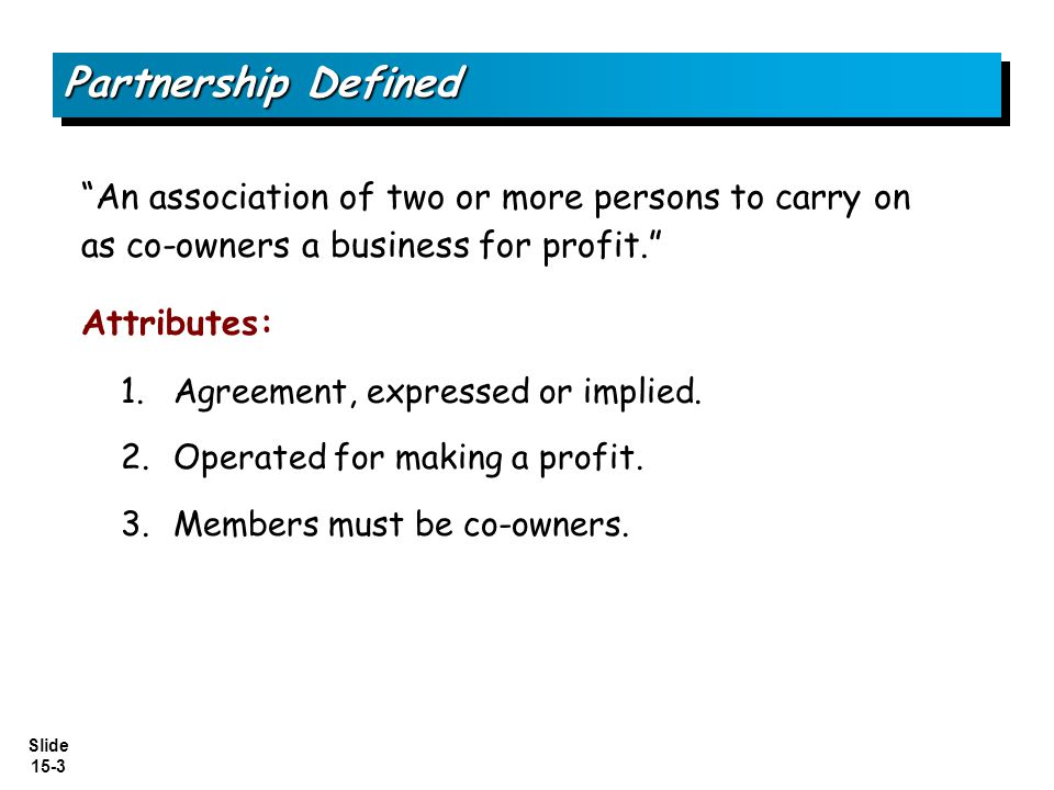Partnership Defined An association of two or more persons to carry on as co-owners a business for profit.
