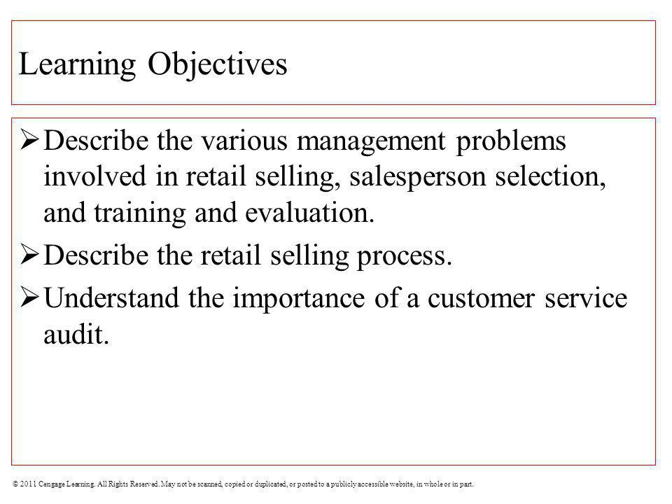 Learning Objectives Describe the various management problems involved in retail selling, salesperson selection, and training and evaluation.
