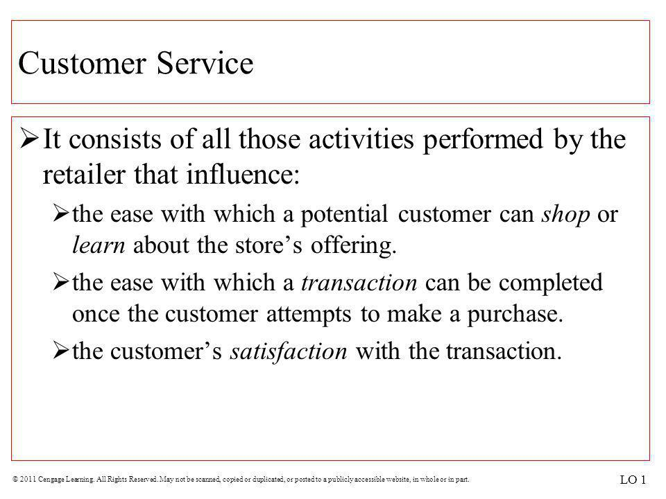 Customer Service It consists of all those activities performed by the retailer that influence: