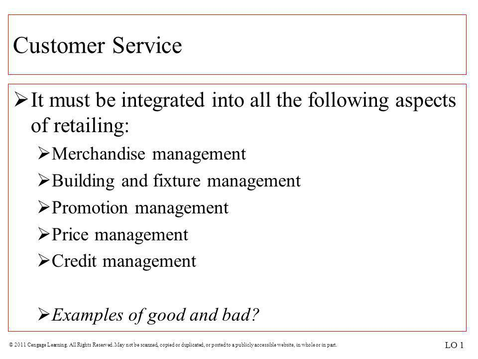 Customer Service It must be integrated into all the following aspects of retailing: Merchandise management.