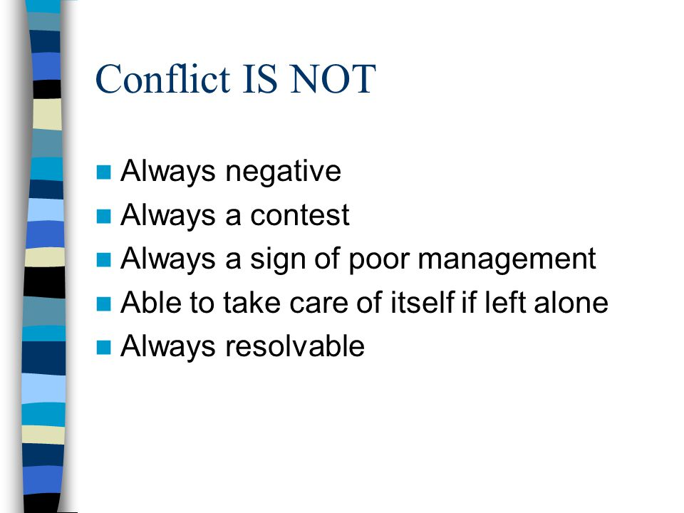 Conflict IS NOT Always negative Always a contest