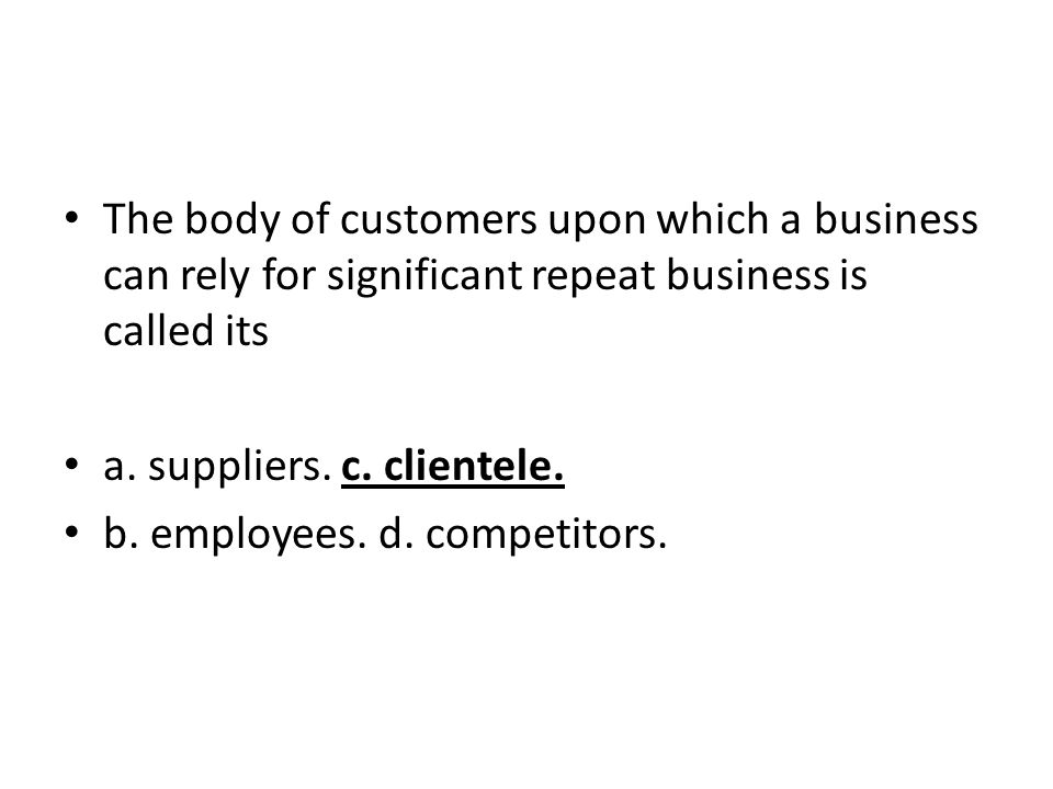 The body of customers upon which a business can rely for significant repeat business is called its