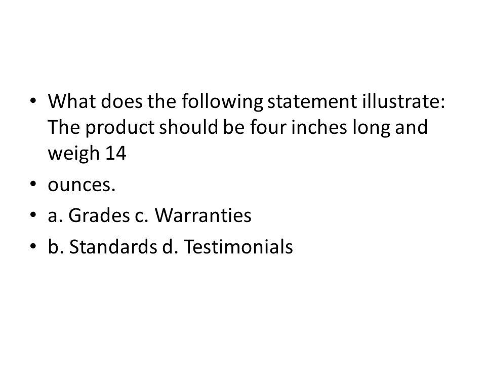 What does the following statement illustrate: The product should be four inches long and weigh 14