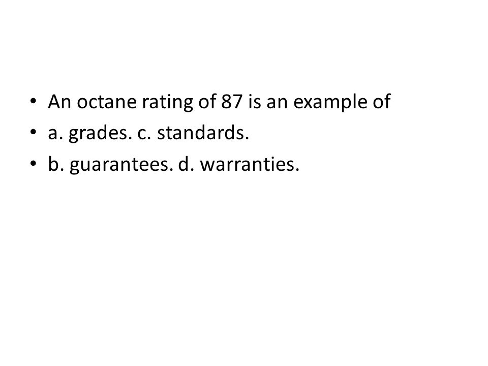 An octane rating of 87 is an example of