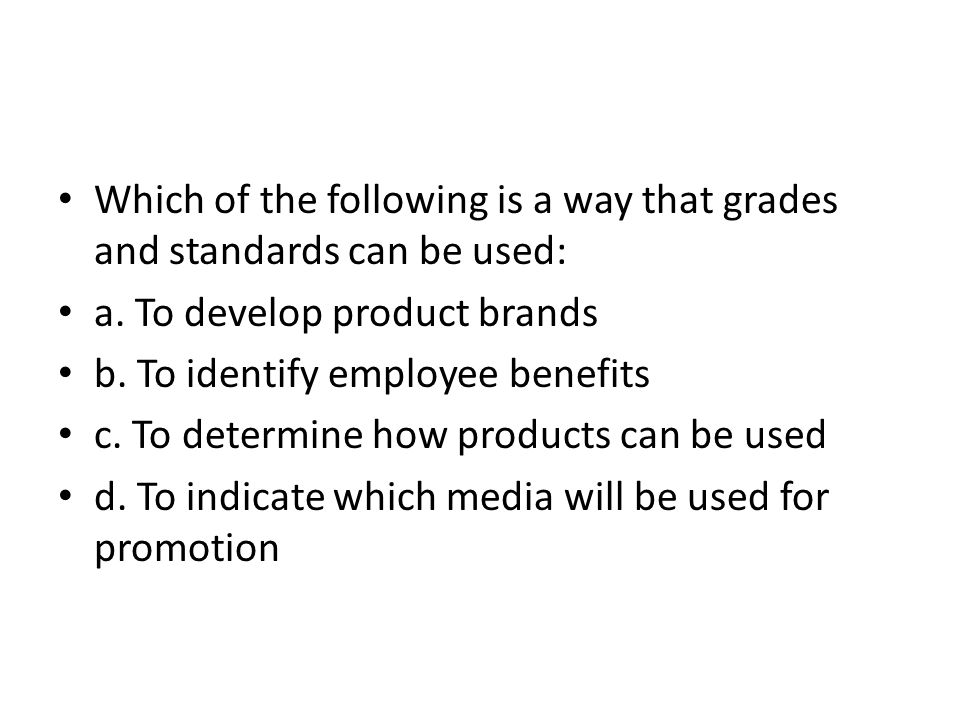 Which of the following is a way that grades and standards can be used: