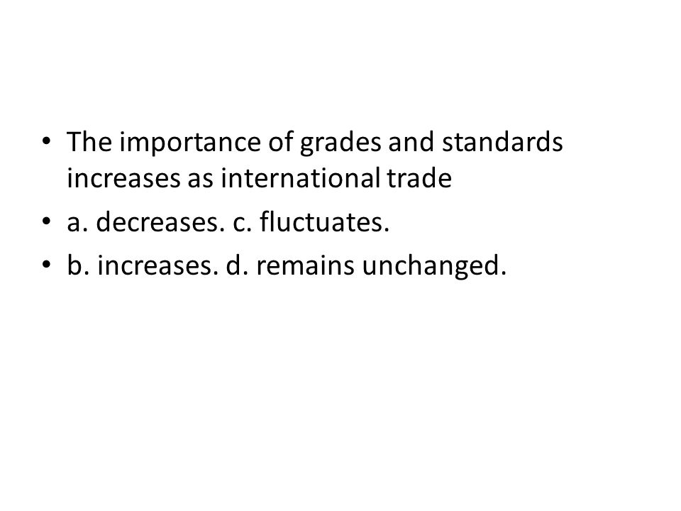 The importance of grades and standards increases as international trade