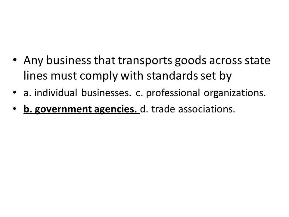 Any business that transports goods across state lines must comply with standards set by