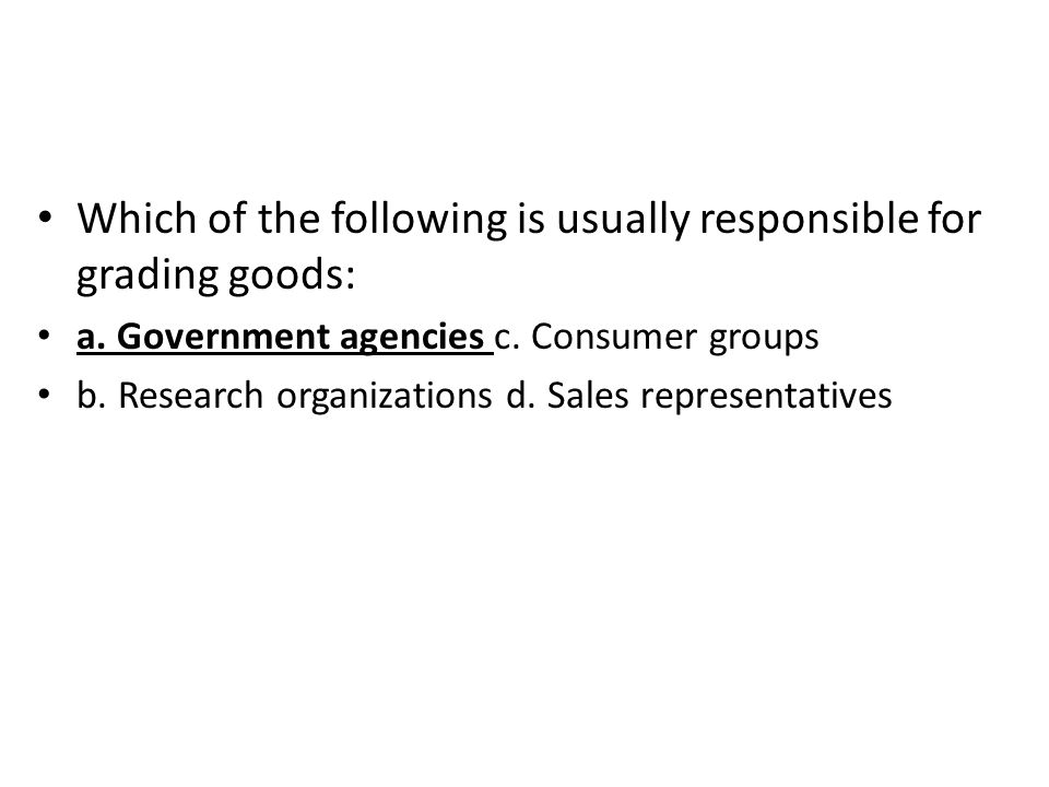 Which of the following is usually responsible for grading goods: