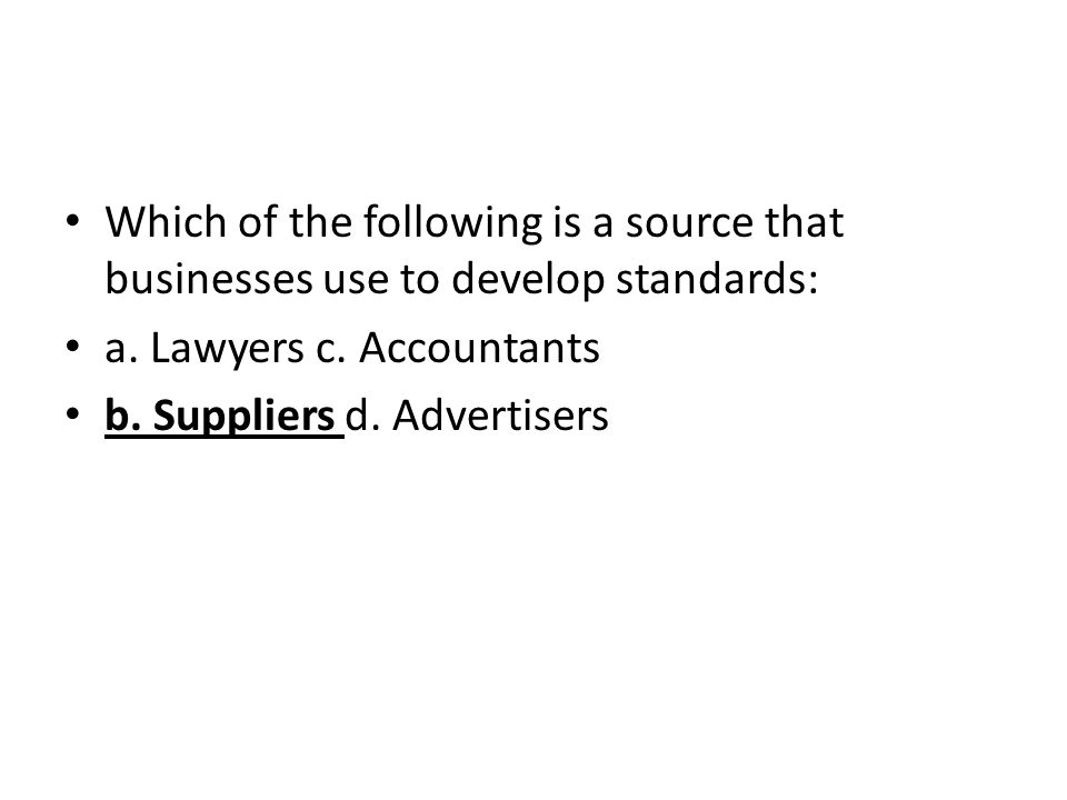Which of the following is a source that businesses use to develop standards: