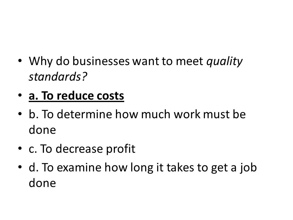 Why do businesses want to meet quality standards