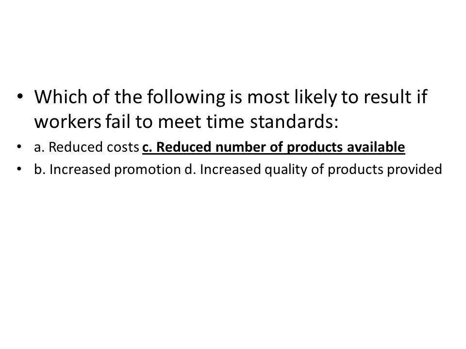 Which of the following is most likely to result if workers fail to meet time standards: