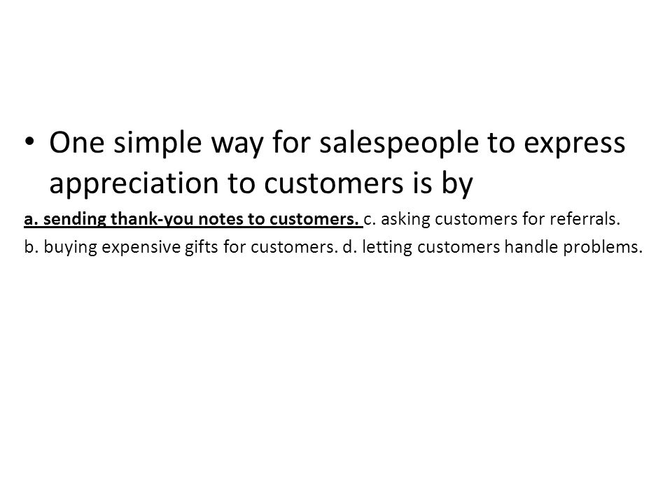One simple way for salespeople to express appreciation to customers is by