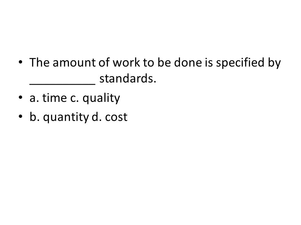 The amount of work to be done is specified by __________ standards.