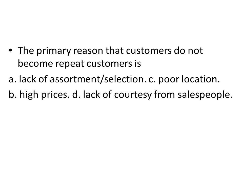 The primary reason that customers do not become repeat customers is