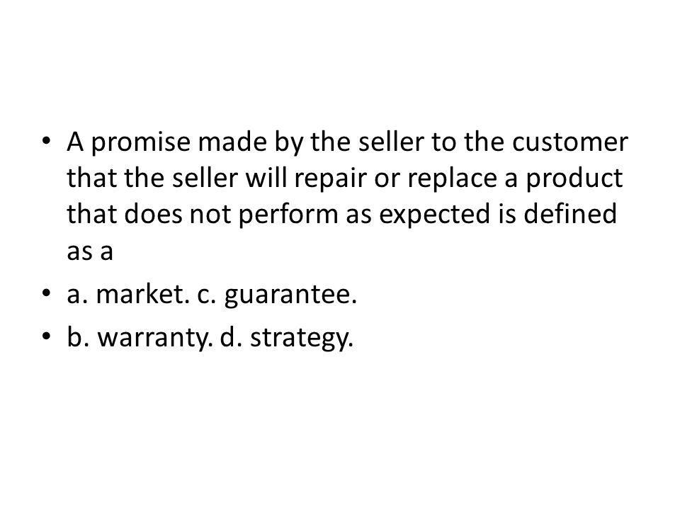 A promise made by the seller to the customer that the seller will repair or replace a product that does not perform as expected is defined as a