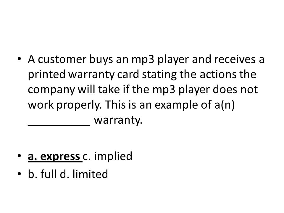 A customer buys an mp3 player and receives a printed warranty card stating the actions the company will take if the mp3 player does not work properly. This is an example of a(n) __________ warranty.