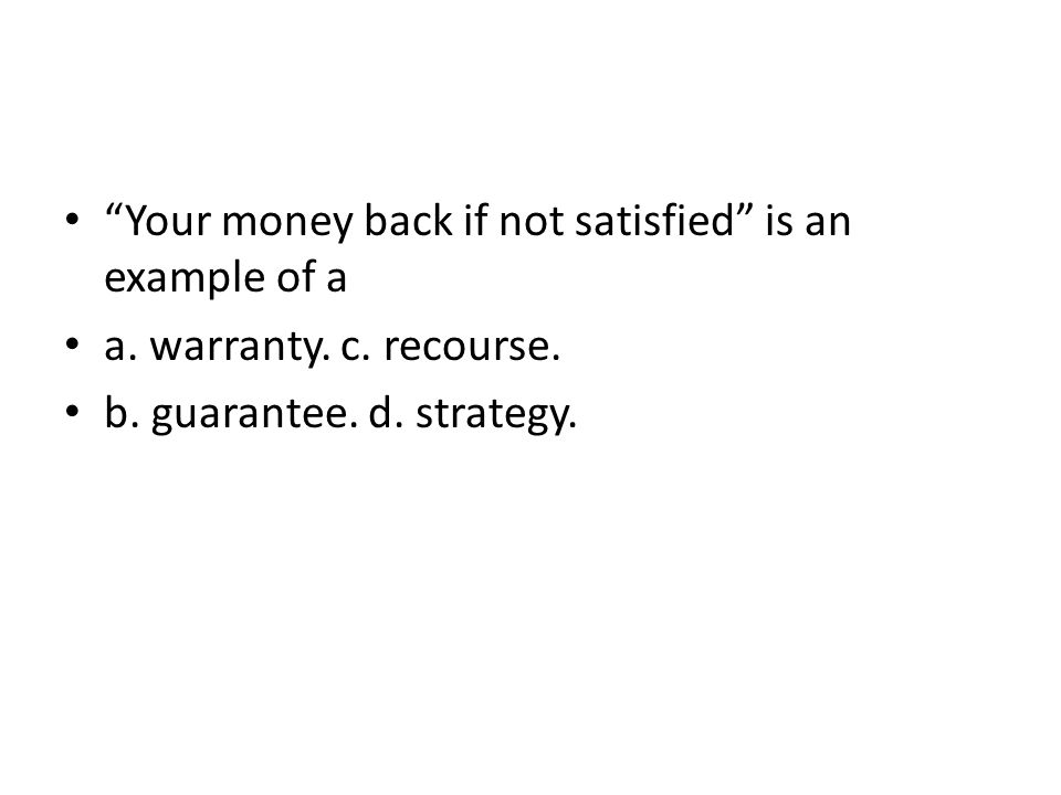 Your money back if not satisfied is an example of a