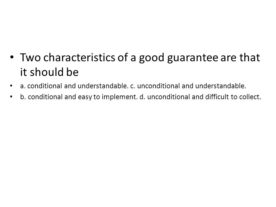 Two characteristics of a good guarantee are that it should be