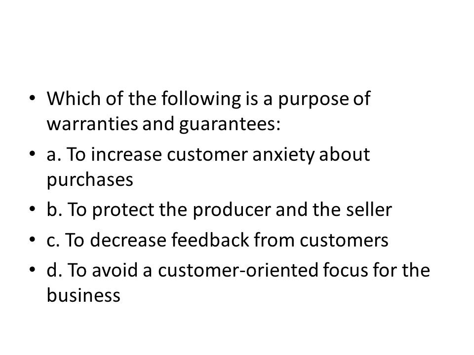 Which of the following is a purpose of warranties and guarantees: