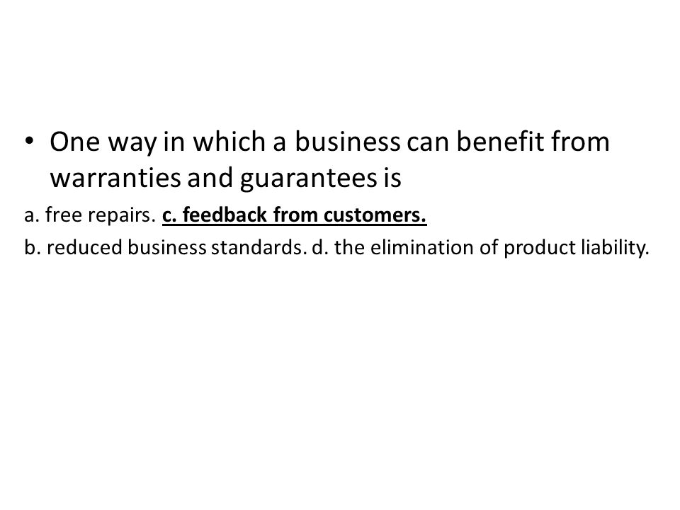 One way in which a business can benefit from warranties and guarantees is