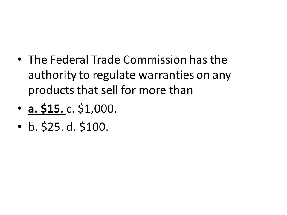 The Federal Trade Commission has the authority to regulate warranties on any products that sell for more than