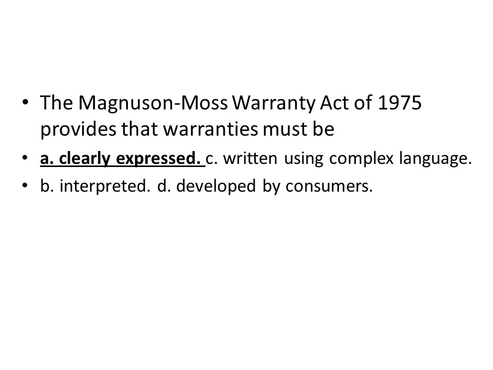 The Magnuson-Moss Warranty Act of 1975 provides that warranties must be