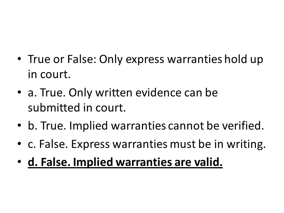 True or False: Only express warranties hold up in court.