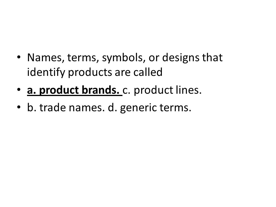 Names, terms, symbols, or designs that identify products are called