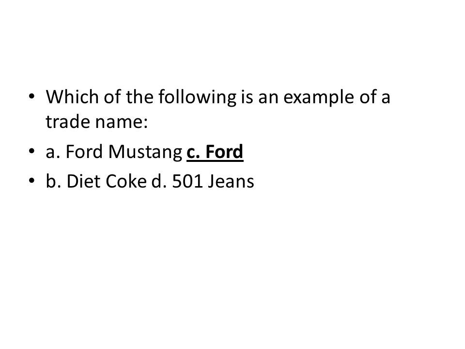 Which of the following is an example of a trade name: