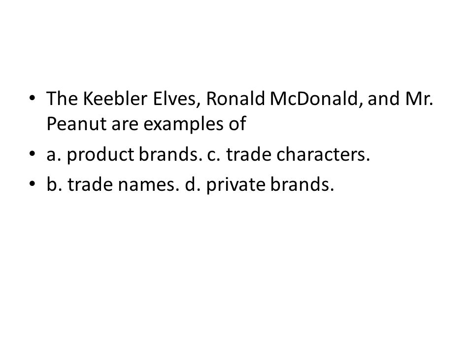 The Keebler Elves, Ronald McDonald, and Mr. Peanut are examples of