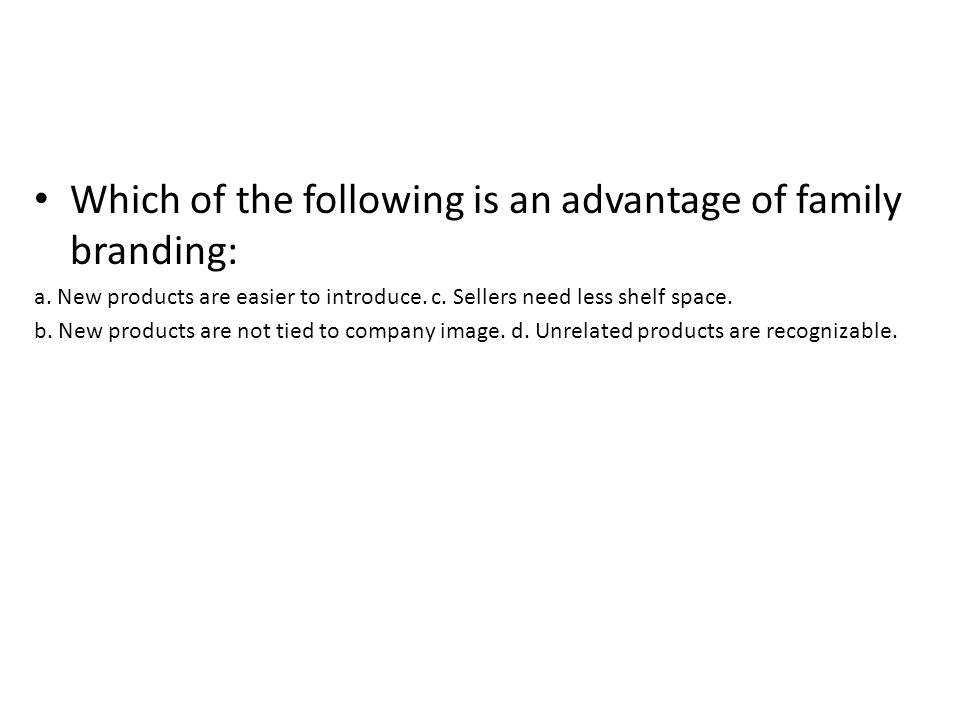 Which of the following is an advantage of family branding: