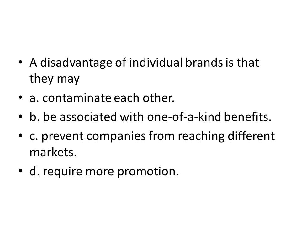A disadvantage of individual brands is that they may