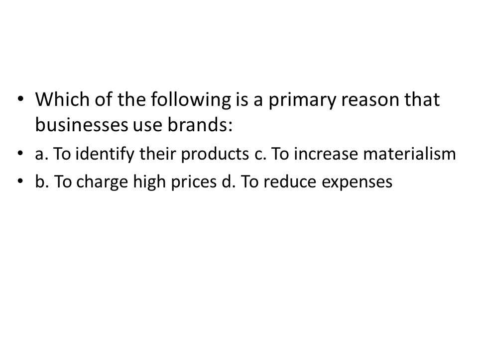 Which of the following is a primary reason that businesses use brands: