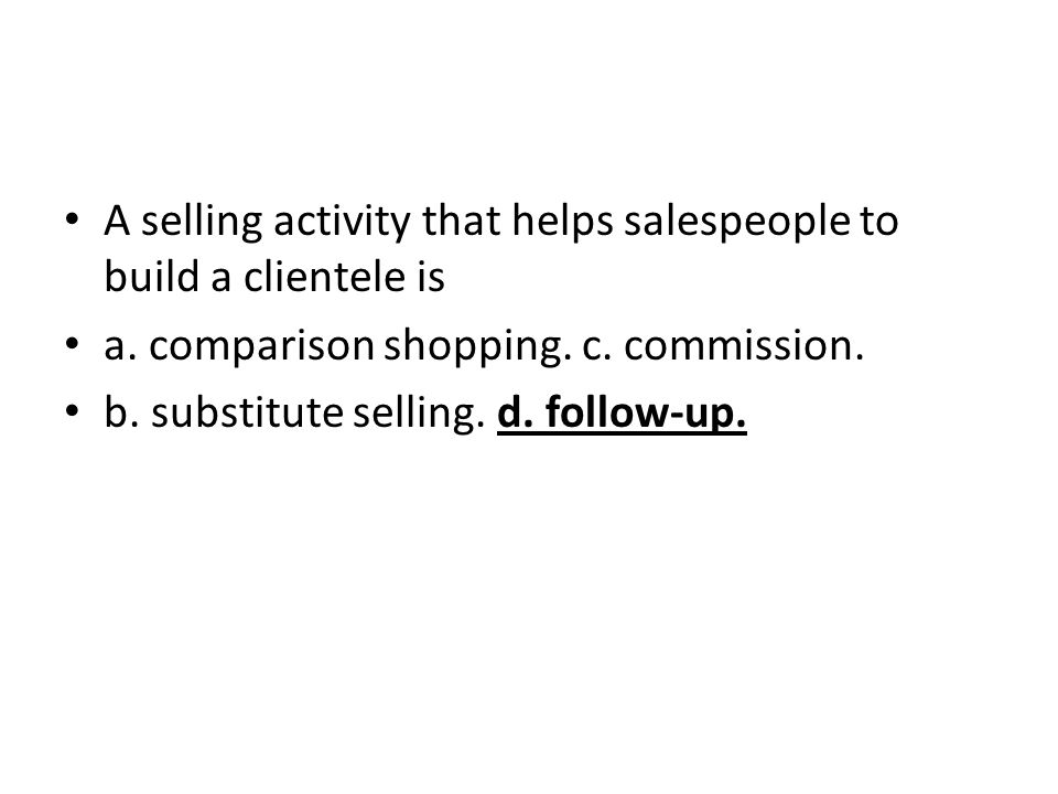 A selling activity that helps salespeople to build a clientele is
