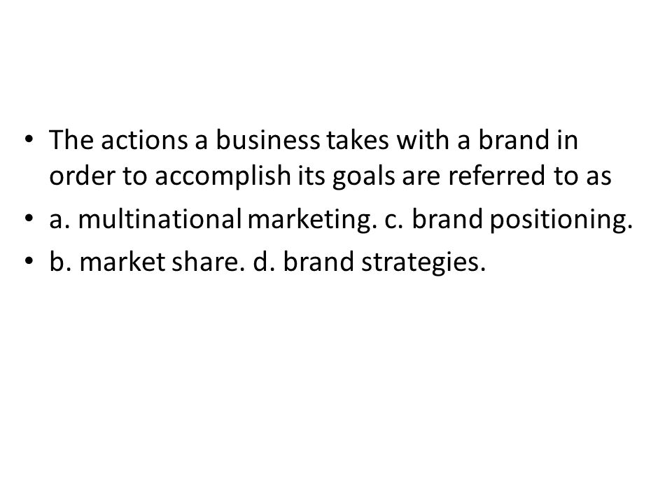 The actions a business takes with a brand in order to accomplish its goals are referred to as