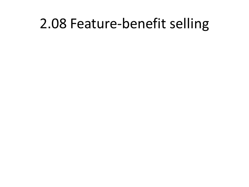 2.08 Feature-benefit selling