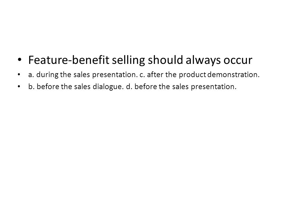 Feature-benefit selling should always occur